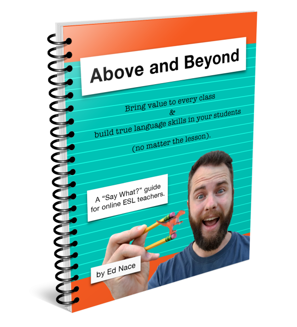 《Above and Beyond: Bring value to every class & build true language skills in your students (no matter the lesson).》